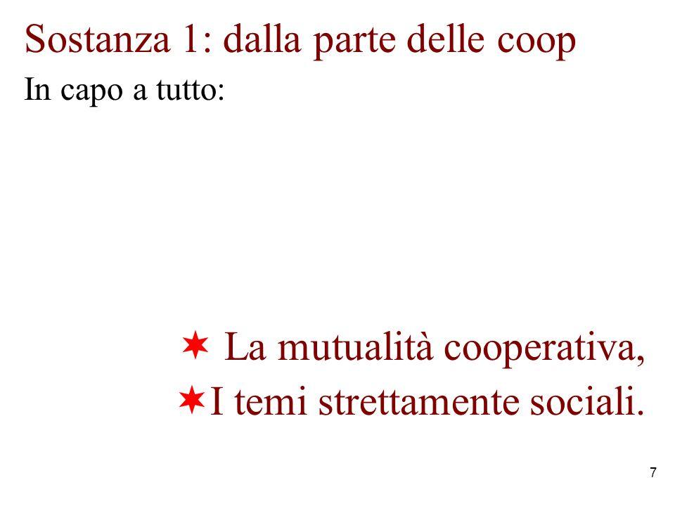 7 Sostanza 1: dalla parte delle coop In capo a tutto: La mutualità cooperativa, I temi strettamente sociali.