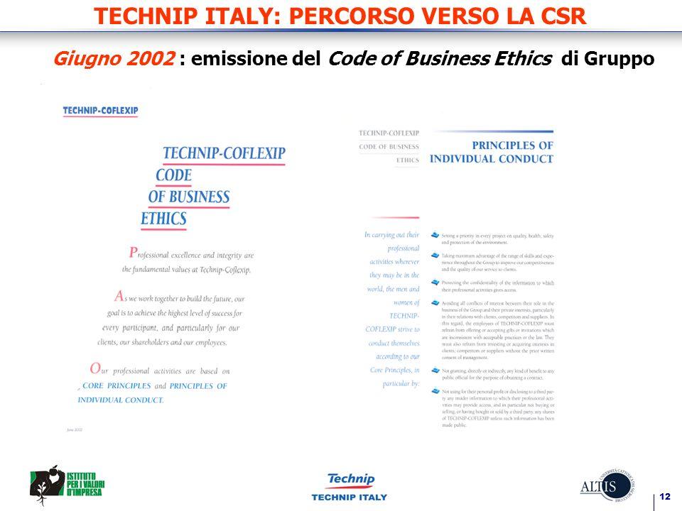 12 TECHNIP ITALY: PERCORSO VERSO LA CSR Giugno 2002 : emissione del Code of Business Ethics di Gruppo