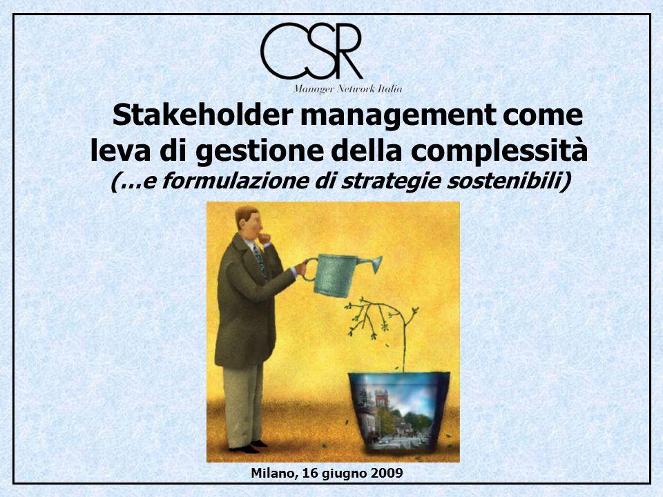Stakeholder management come leva di gestione della complessità (…e formulazione di strategie sostenibili) Milano, 16 giugno 2009