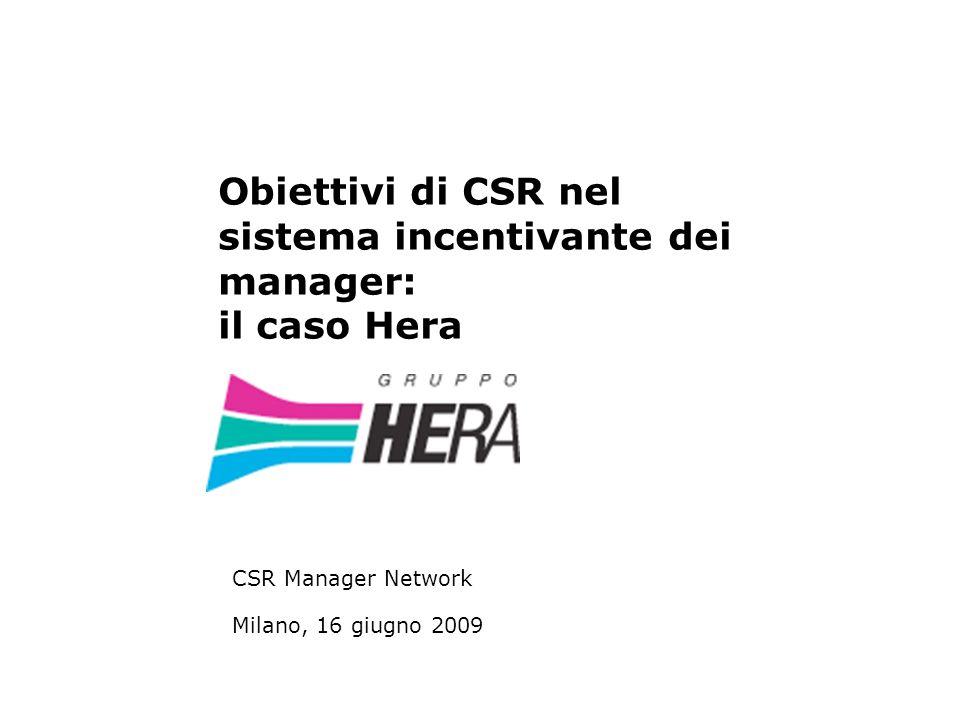 Obiettivi di CSR nel sistema incentivante dei manager: il caso Hera CSR Manager Network Milano, 16 giugno 2009