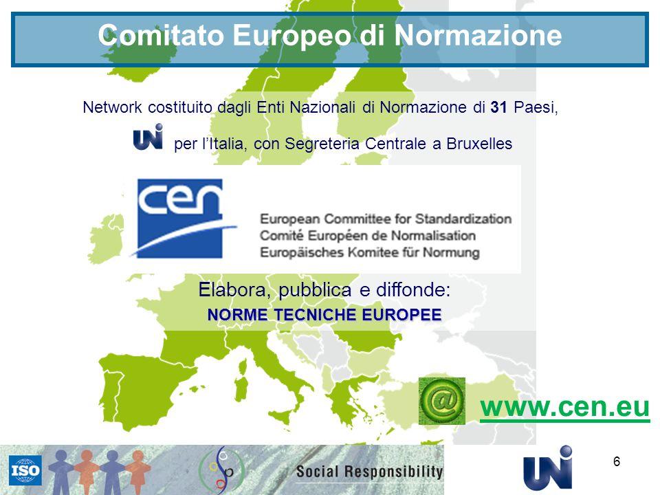 6 Network costituito dagli Enti Nazionali di Normazione di 31 Paesi, per lItalia, con Segreteria Centrale a Bruxelles Elabora, pubblica e diffonde: NORME TECNICHE EUROPEE Comitato Europeo di Normazione www.cen.eu