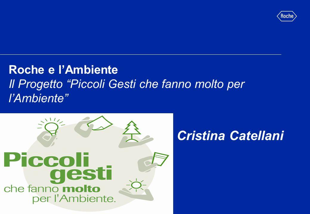 Roche e lAmbiente Il Progetto Piccoli Gesti che fanno molto per lAmbiente Cristina Catellani