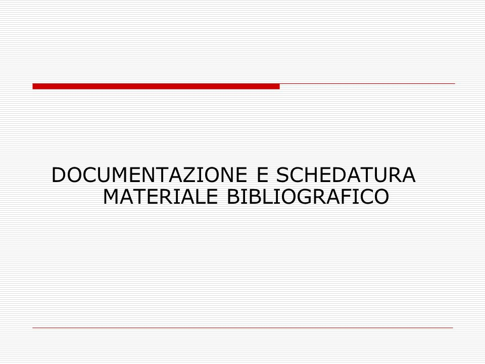 DOCUMENTAZIONE E SCHEDATURA MATERIALE BIBLIOGRAFICO