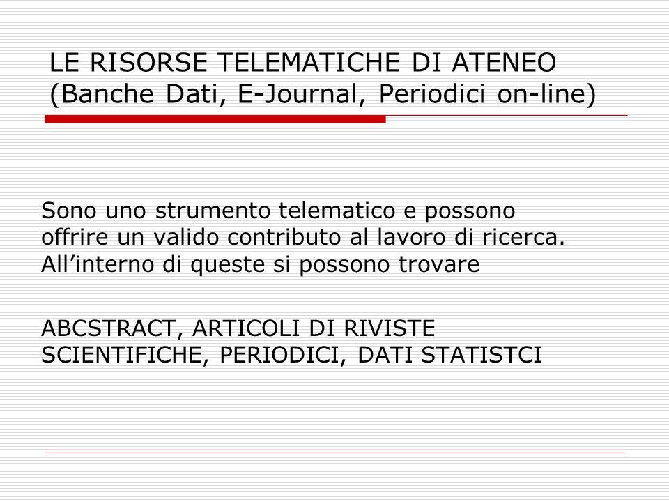 LE RISORSE TELEMATICHE DI ATENEO (Banche Dati, E-Journal, Periodici on-line) Sono uno strumento telematico e possono offrire un valido contributo al l