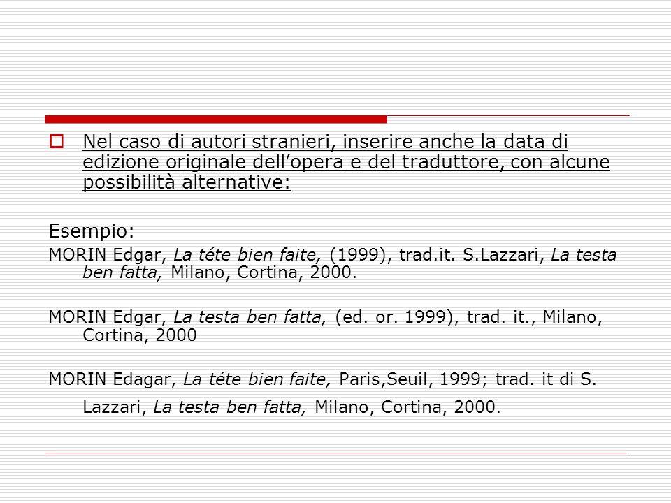 Nel caso di autori stranieri, inserire anche la data di edizione originale dellopera e del traduttore, con alcune possibilità alternative: Esempio: MO