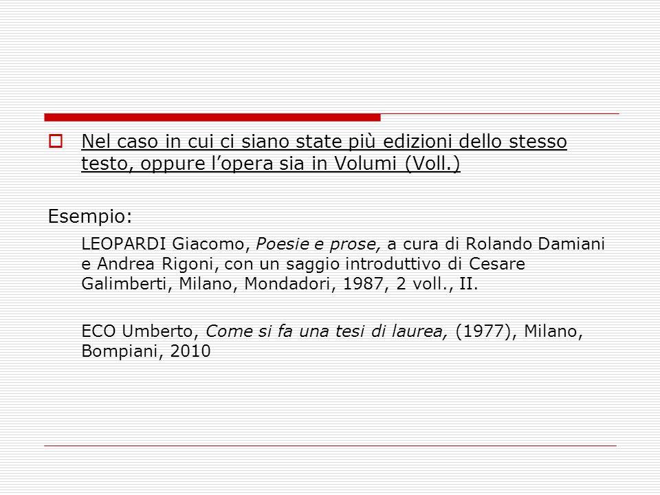 Nel caso in cui ci siano state più edizioni dello stesso testo, oppure lopera sia in Volumi (Voll.) Esempio: LEOPARDI Giacomo, Poesie e prose, a cura