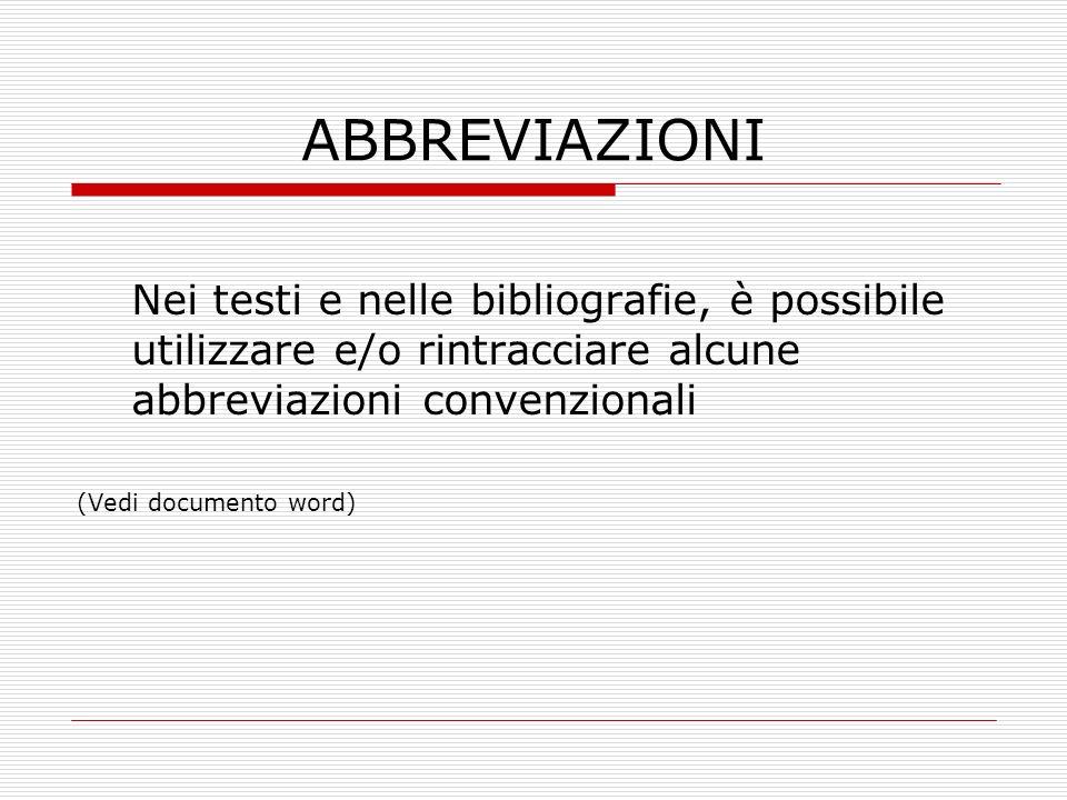 ABBREVIAZIONI Nei testi e nelle bibliografie, è possibile utilizzare e/o rintracciare alcune abbreviazioni convenzionali (Vedi documento word)