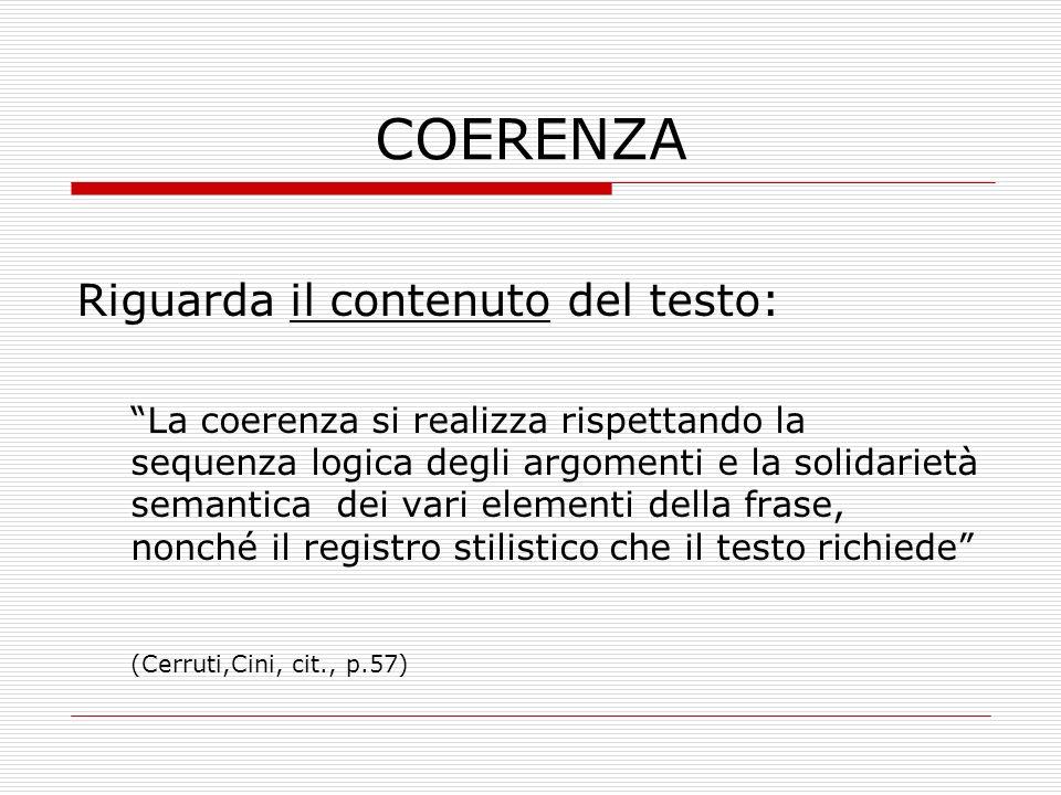 COERENZA Riguarda il contenuto del testo: La coerenza si realizza rispettando la sequenza logica degli argomenti e la solidarietà semantica dei vari e
