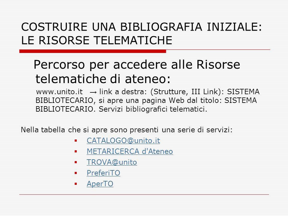 COSTRUIRE UNA BIBLIOGRAFIA INIZIALE: LE RISORSE TELEMATICHE Percorso per accedere alle Risorse telematiche di ateneo: www.unito.it link a destra: (Str