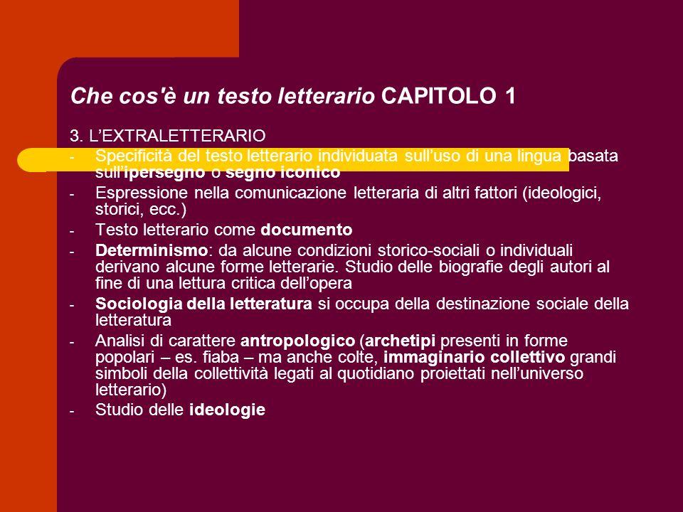 Che cos'è un testo letterario CAPITOLO 1 3. LEXTRALETTERARIO - Specificità del testo letterario individuata sulluso di una lingua basata sullipersegno