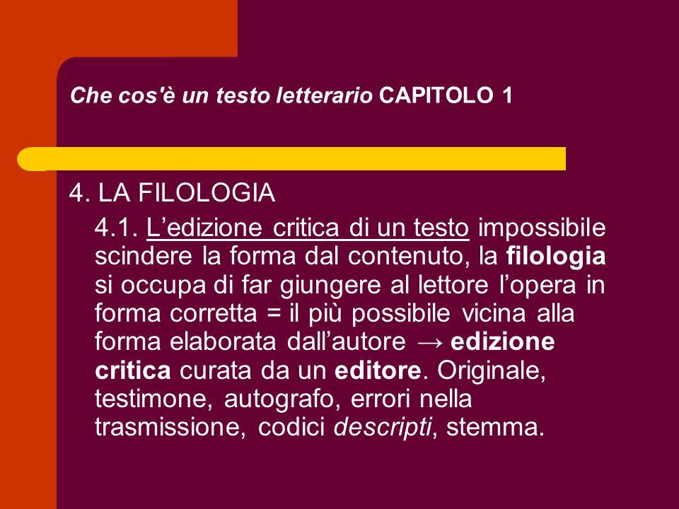 Che cos'è un testo letterario CAPITOLO 1 4. LA FILOLOGIA 4.1. Ledizione critica di un testo impossibile scindere la forma dal contenuto, la filologia