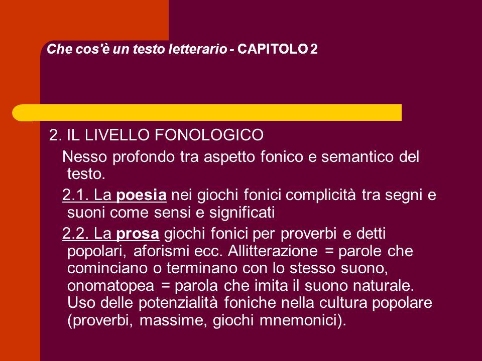 Che cos'è un testo letterario - CAPITOLO 2 2. IL LIVELLO FONOLOGICO Nesso profondo tra aspetto fonico e semantico del testo. 2.1. La poesia nei giochi