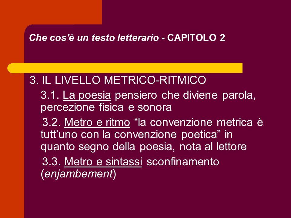 Che cos'è un testo letterario - CAPITOLO 2 3. IL LIVELLO METRICO-RITMICO 3.1. La poesia pensiero che diviene parola, percezione fisica e sonora 3.2. M