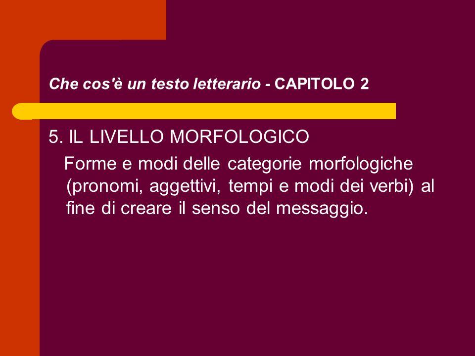 Che cos'è un testo letterario - CAPITOLO 2 5. IL LIVELLO MORFOLOGICO Forme e modi delle categorie morfologiche (pronomi, aggettivi, tempi e modi dei v