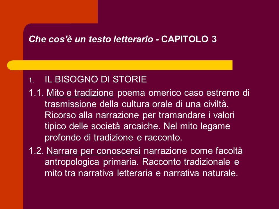 Che cos'è un testo letterario - CAPITOLO 3 1. IL BISOGNO DI STORIE 1.1. Mito e tradizione poema omerico caso estremo di trasmissione della cultura ora