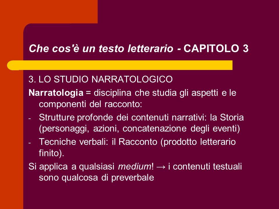 Che cos'è un testo letterario - CAPITOLO 3 3. LO STUDIO NARRATOLOGICO Narratologia = disciplina che studia gli aspetti e le componenti del racconto: -