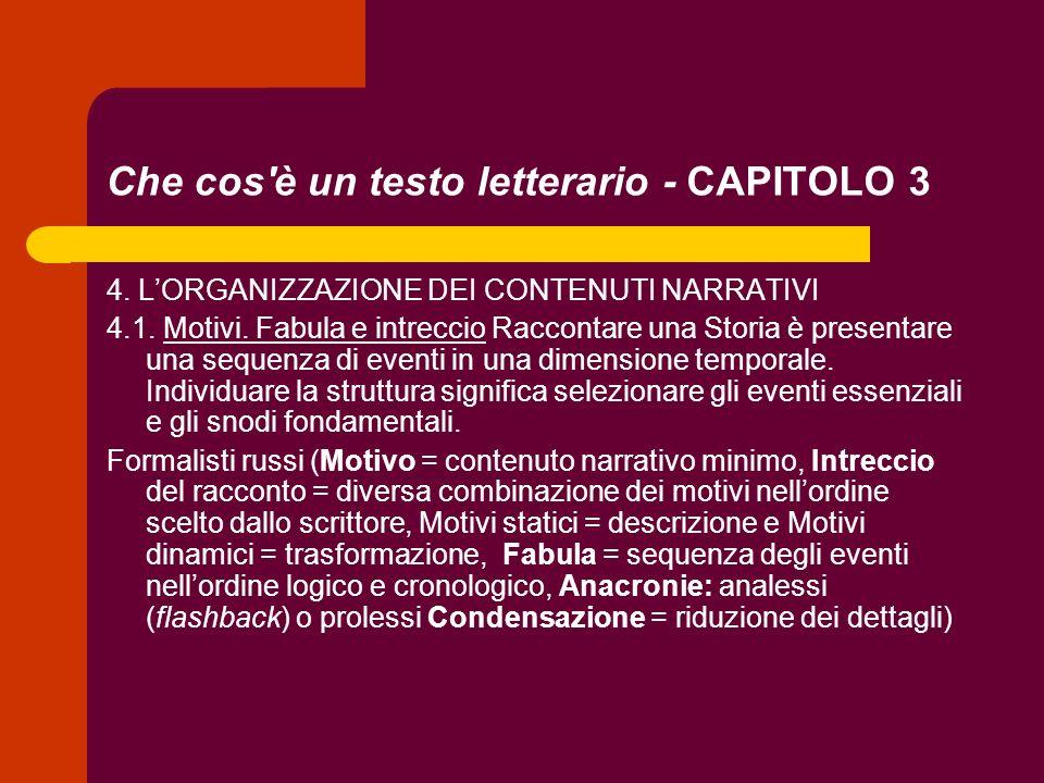 Che cos'è un testo letterario - CAPITOLO 3 4. LORGANIZZAZIONE DEI CONTENUTI NARRATIVI 4.1. Motivi. Fabula e intreccio Raccontare una Storia è presenta