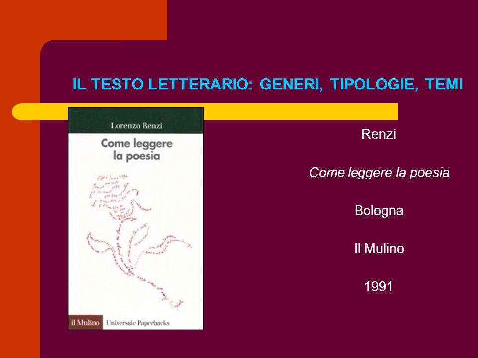 IL TESTO LETTERARIO: GENERI, TIPOLOGIE, TEMI Renzi Come leggere la poesia Bologna Il Mulino 1991