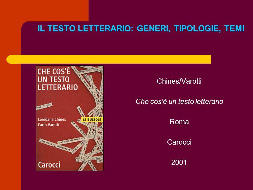 IL TESTO LETTERARIO: GENERI, TIPOLOGIE, TEMI Chines/Varotti Che cos'è un testo letterario Roma Carocci 2001