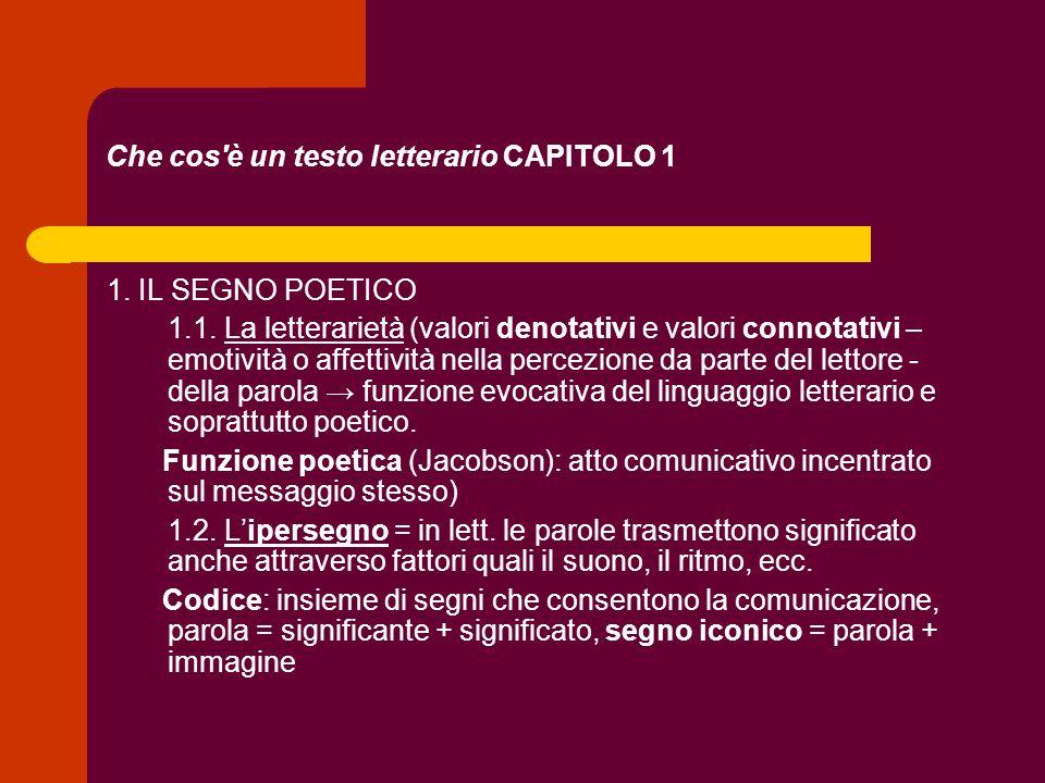 Che cos'è un testo letterario CAPITOLO 1 1. IL SEGNO POETICO 1.1. La letterarietà (valori denotativi e valori connotativi – emotività o affettività ne