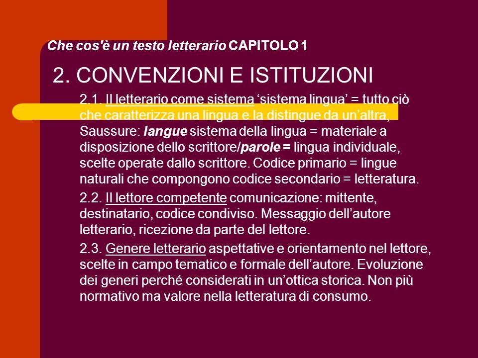Che cos'è un testo letterario CAPITOLO 1 2. CONVENZIONI E ISTITUZIONI 2.1. Il letterario come sistema sistema lingua = tutto ciò che caratterizza una