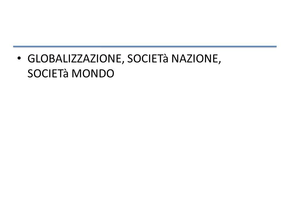 GLOBALIZZAZIONE, SOCIETà NAZIONE, SOCIETà MONDO