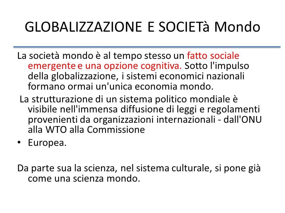 GLOBALIZZAZIONE E SOCIETà Mondo La società mondo è al tempo stesso un fatto sociale emergente e una opzione cognitiva.