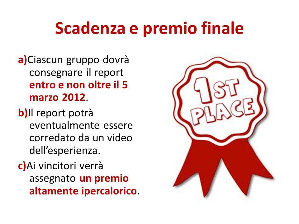Scadenza e premio finale a)Ciascun gruppo dovrà consegnare il report entro e non oltre il 5 marzo 2012. b)Il report potrà eventualmente essere correda