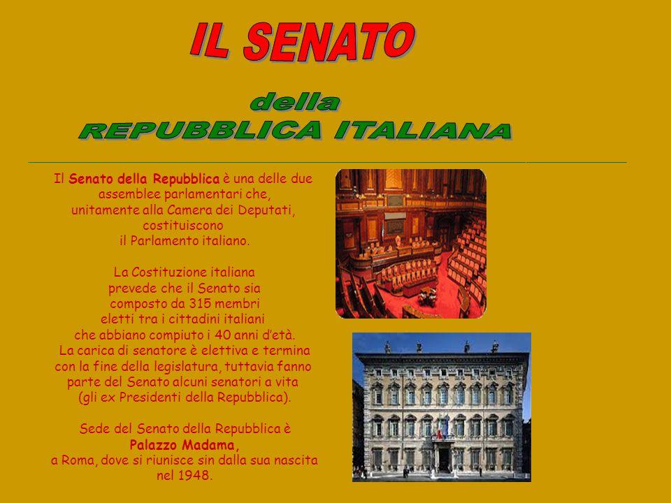 Il Senato della Repubblica è una delle due assemblee parlamentari che, unitamente alla Camera dei Deputati, costituiscono il Parlamento italiano. La C