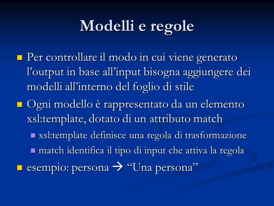 Modelli e regole Per controllare il modo in cui viene generato loutput in base allinput bisogna aggiungere dei modelli allinterno del foglio di stile