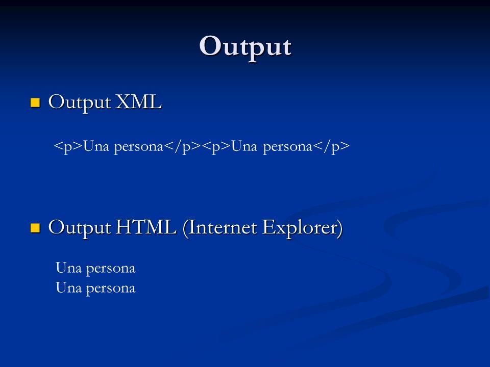Output Output XML Output XML Output HTML (Internet Explorer) Output HTML (Internet Explorer) Una persona Una persona Una persona