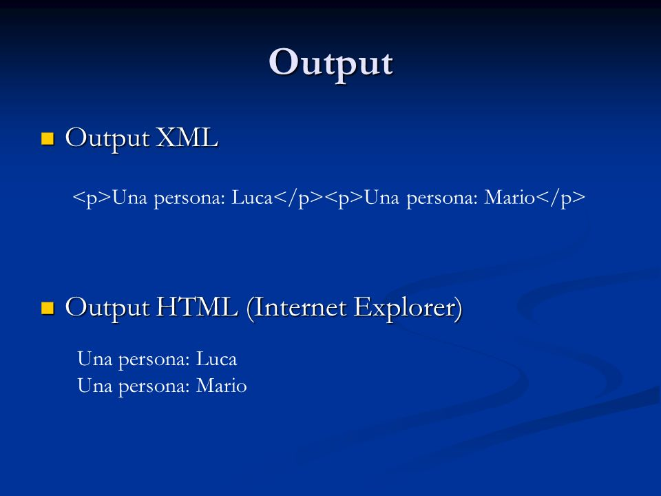 Output Output XML Output XML Output HTML (Internet Explorer) Output HTML (Internet Explorer) Una persona: Luca Una persona: Mario Una persona: Luca Un