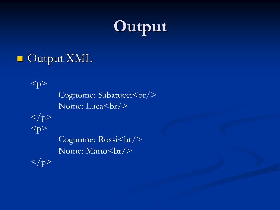 Output Output XML Output XML Cognome: Sabatucci Nome: Luca Cognome: Rossi Nome: Mario