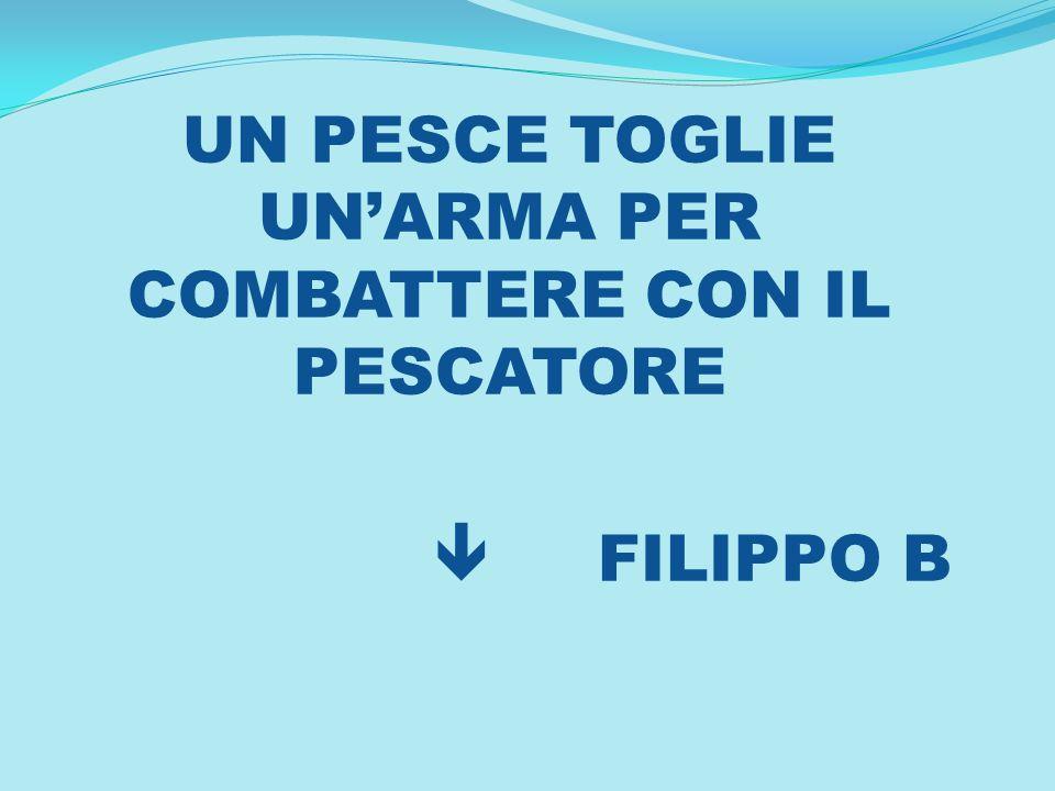 UN PESCE TOGLIE UNARMA PER COMBATTERE CON IL PESCATORE FILIPPO B