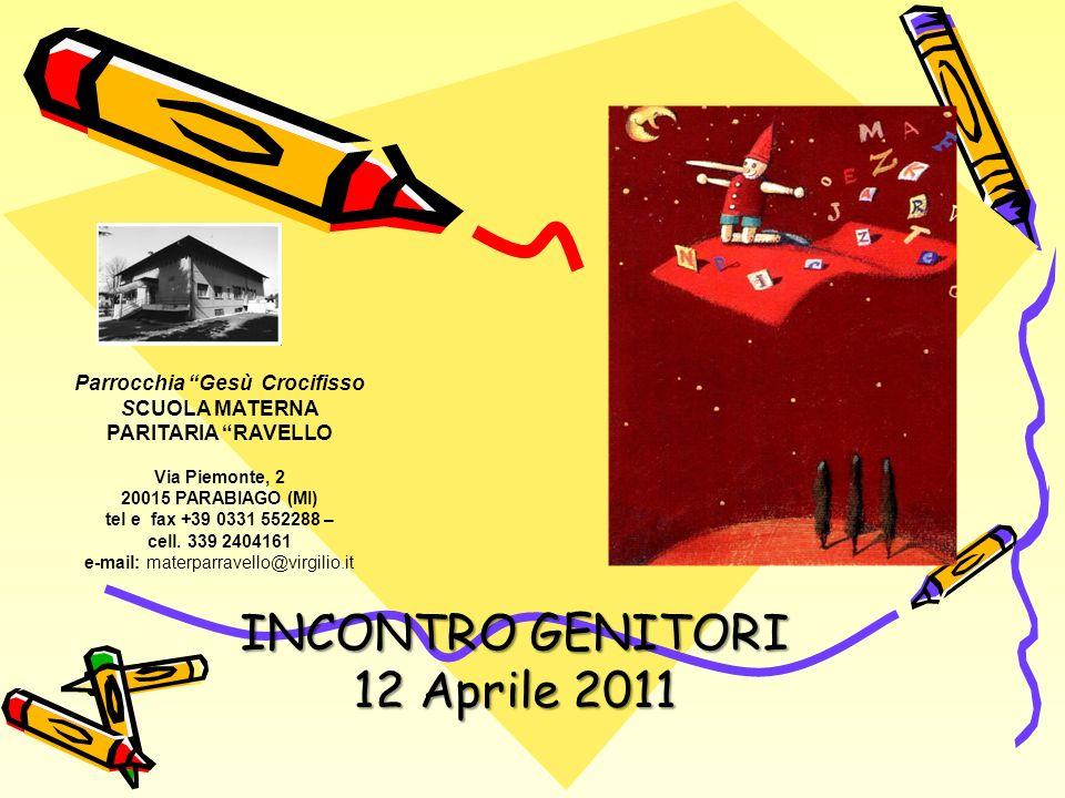 INCONTRO GENITORI 12 Aprile 2011 Parrocchia Gesù Crocifisso SCUOLA MATERNA PARITARIA RAVELLO Via Piemonte, 2 20015 PARABIAGO (MI) tel e fax +39 0331 552288 – cell.