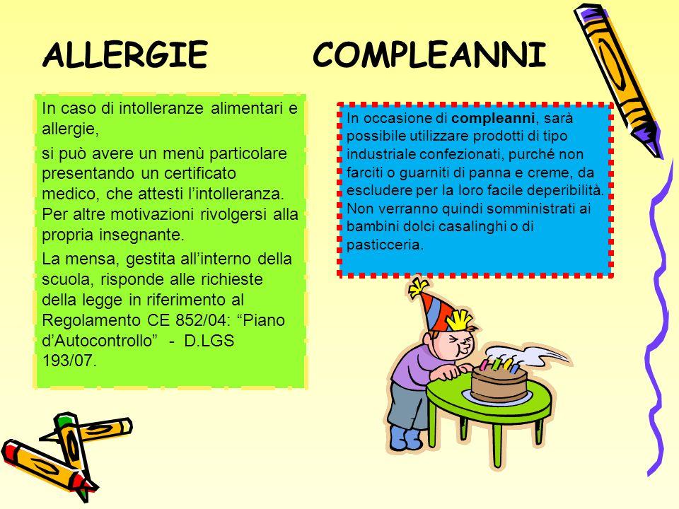 ALLERGIE COMPLEANNI In caso di intolleranze alimentari e allergie, si può avere un menù particolare presentando un certificato medico, che attesti lintolleranza.