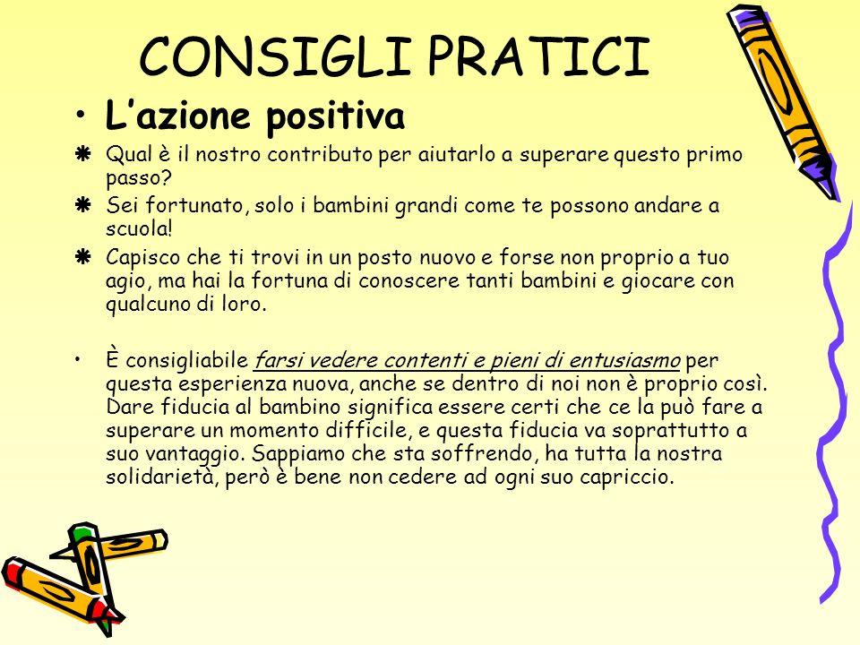 CONSIGLI PRATICI Lazione positiva Qual è il nostro contributo per aiutarlo a superare questo primo passo.