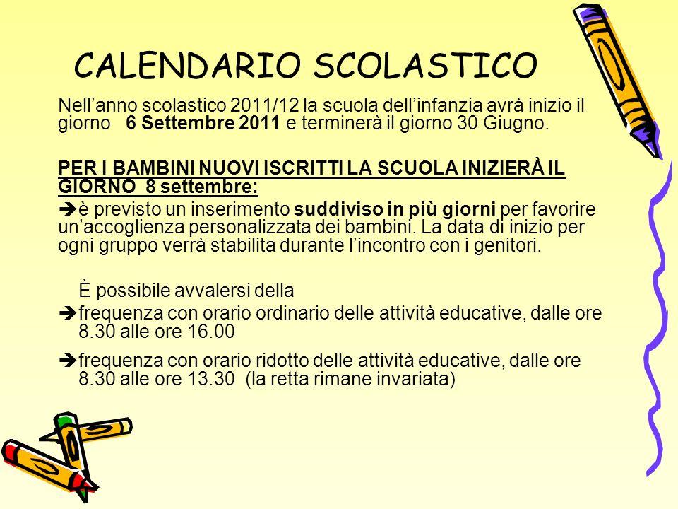 CALENDARIO SCOLASTICO Nellanno scolastico 2011/12 la scuola dellinfanzia avrà inizio il giorno 6 Settembre 2011 e terminerà il giorno 30 Giugno.