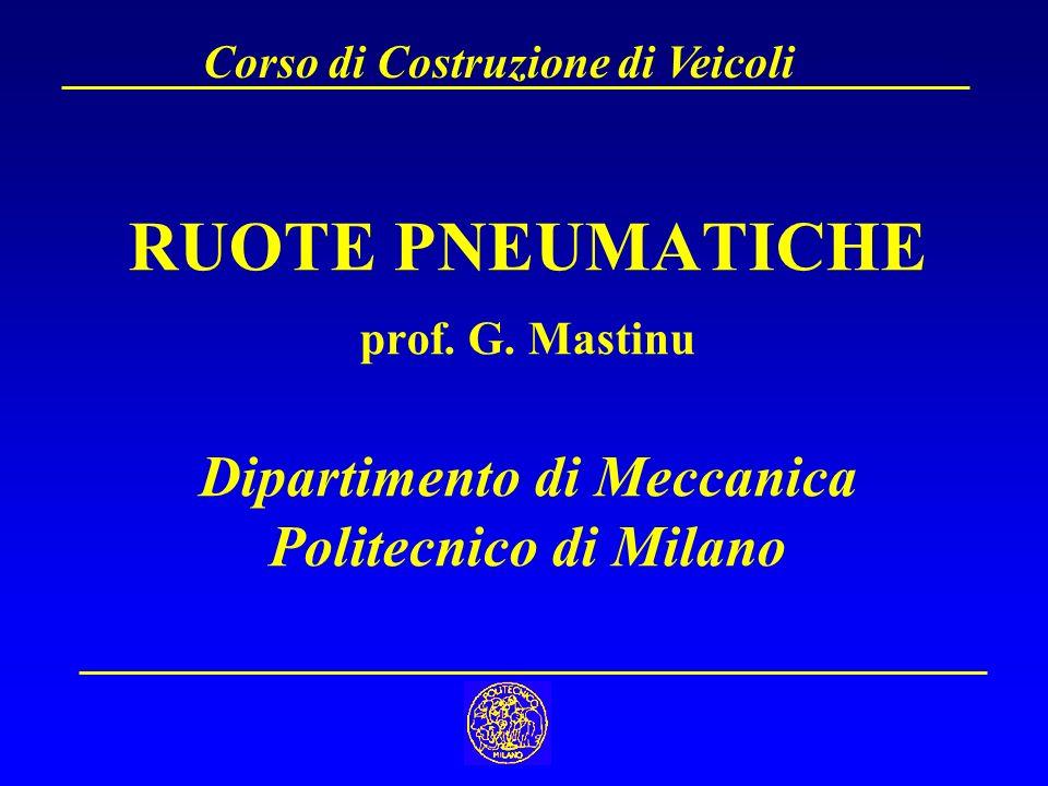 RUOTE PNEUMATICHE prof. G. Mastinu Dipartimento di Meccanica Politecnico di Milano Corso di Costruzione di Veicoli