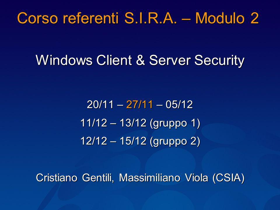 Corso referenti S.I.R.A. – Modulo 2 Windows Client & Server Security 20/11 – 27/11 – 05/12 11/12 – 13/12 (gruppo 1) 12/12 – 15/12 (gruppo 2) Cristiano