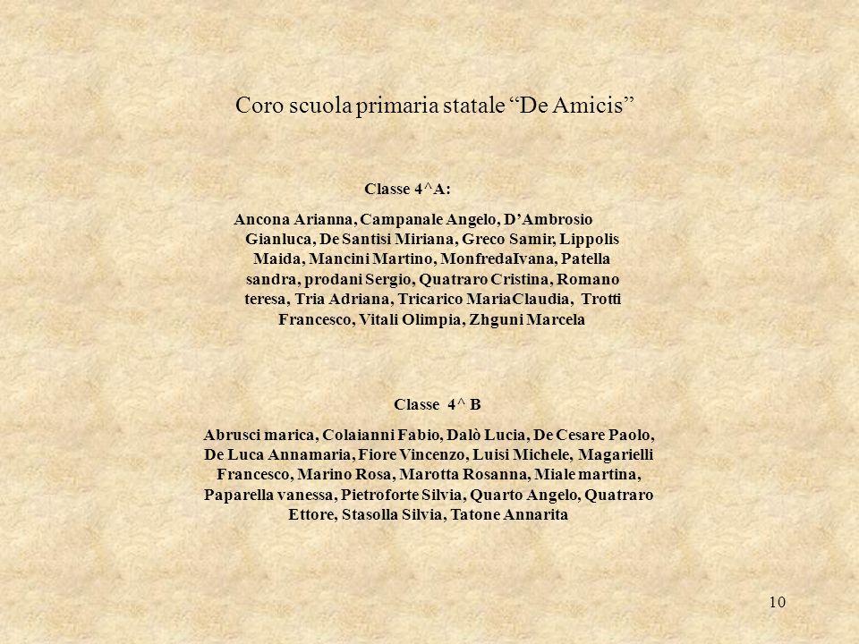 10 Coro scuola primaria statale De Amicis Classe 4^A: Ancona Arianna, Campanale Angelo, DAmbrosio Gianluca, De Santisi Miriana, Greco Samir, Lippolis