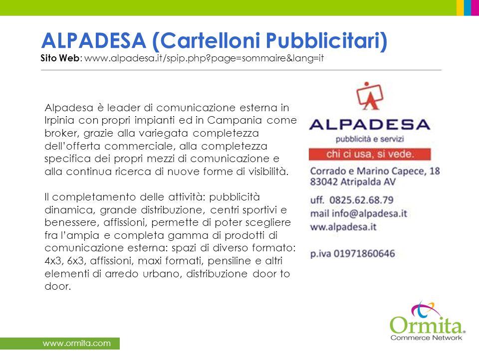 www.ormita.com ALPADESA (Cartelloni Pubblicitari) Sito Web : www.alpadesa.it/spip.php?page=sommaire&lang=it Alpadesa è leader di comunicazione esterna