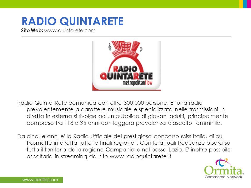www.ormita.com RADIO QUINTARETE Sito Web: www.quintarete.com Radio Quinta Rete comunica con oltre 300.000 persone. E una radio prevalentemente a carat