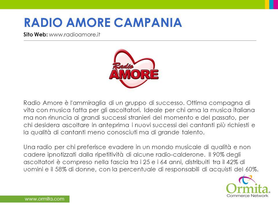 www.ormita.com RADIO AMORE CAMPANIA Sito Web: www.radioamore.it / Radio Amore è l'ammiraglia di un gruppo di successo. Ottima compagna di vita con mus
