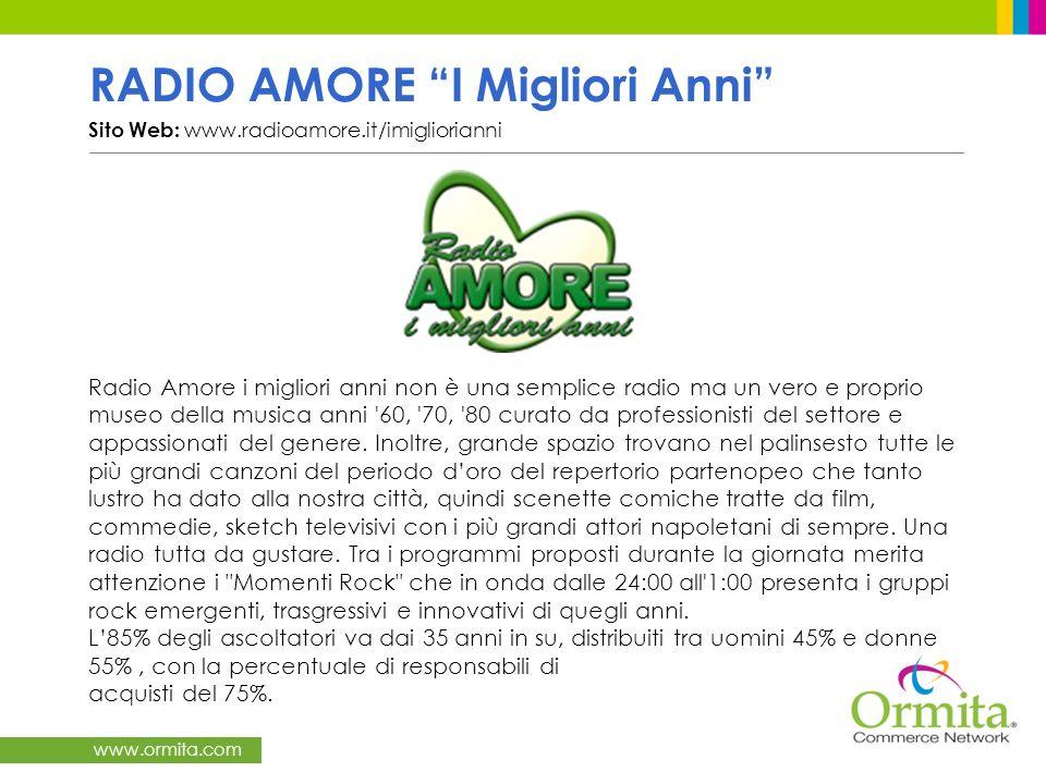 www.ormita.com RADIO AMORE I Migliori Anni Sito Web: www.radioamore.it/imigliorianni / Radio Amore i migliori anni non è una semplice radio ma un vero e proprio museo della musica anni 60, 70, 80 curato da professionisti del settore e appassionati del genere.