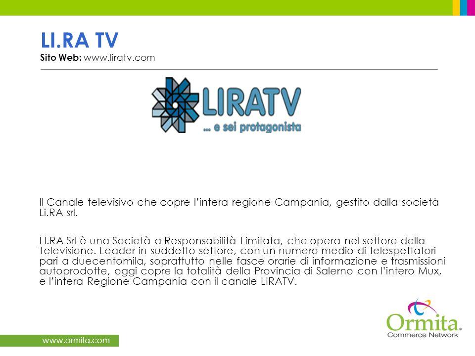 www.ormita.com LI.RA TV Sito Web: www.liratv.com Il Canale televisivo che copre lintera regione Campania, gestito dalla società Li.RA srl. LI.RA Srl è