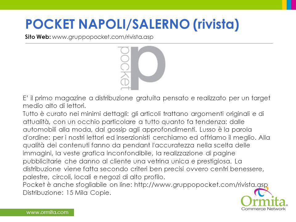 www.ormita.com POCKET NAPOLI/SALERNO (rivista) Sito Web: www.gruppopocket.com/rivista.asp / E il primo magazine a distribuzione gratuita pensato e realizzato per un target medio alto di lettori.