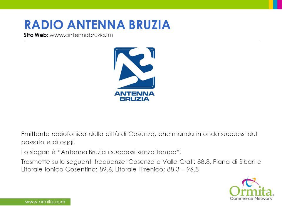 www.ormita.com RADIO ANTENNA BRUZIA Sito Web: www.antennabruzia.fm Emittente radiofonica della città di Cosenza, che manda in onda successi del passat