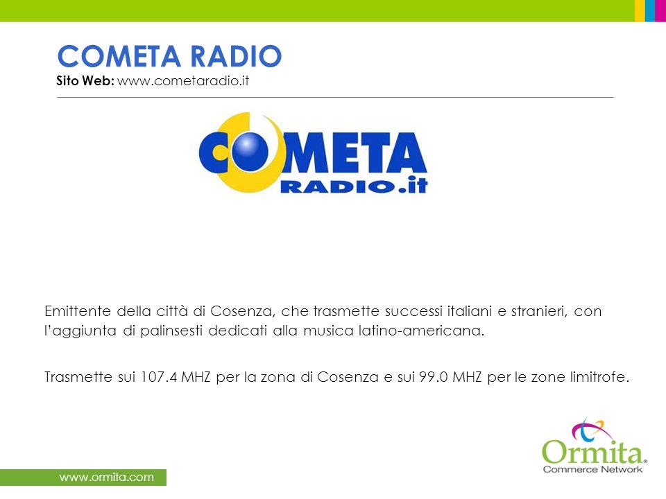 www.ormita.com COMETA RADIO Sito Web: www.cometaradio.it Emittente della città di Cosenza, che trasmette successi italiani e stranieri, con laggiunta
