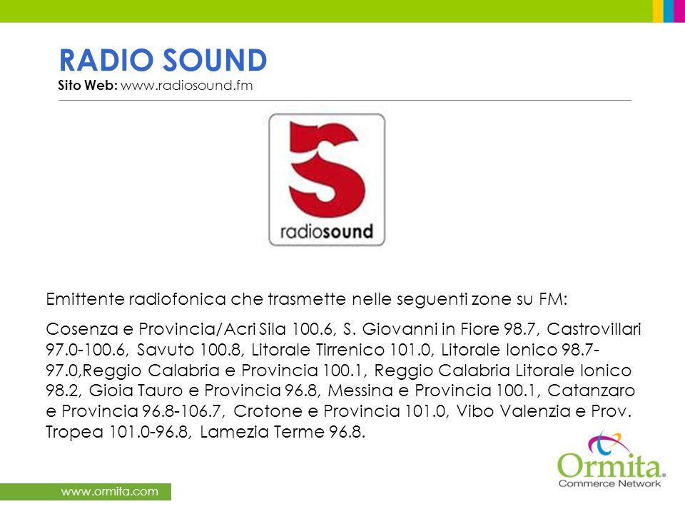 www.ormita.com RADIO SOUND Sito Web: www.radiosound.fm Emittente radiofonica che trasmette nelle seguenti zone su FM: Cosenza e Provincia/Acri Sila 10